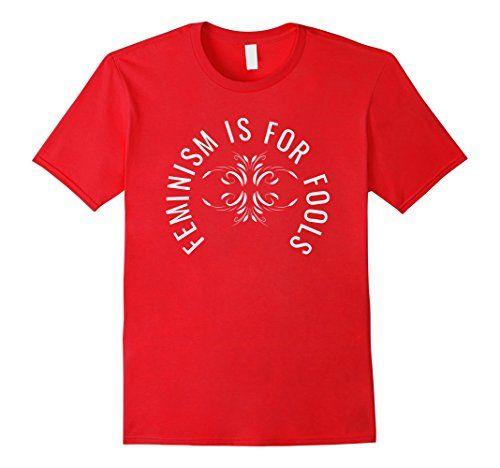 Men's Feminism is for Fools- Anti Feminist T-Shirt- White... https://www.amazon.com/dp/B06Y2MRFG3/ref=cm_sw_r_pi_dp_x_f.L5ybYKKJ2Z0