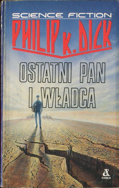 Ostatni Pan i Władca  Autor: Philip K. Dick, 1990 Ingenious selection of stories. Highly recommended.