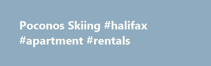 Poconos Skiing #halifax #apartment #rentals http://rentals.remmont.com/poconos-skiing-halifax-apartment-rentals/  #poconos rentals # Poconos Skiing Poconos Rentals offers a large selection of vacation rental homes to suit your skiing getaway needs. Our houses are located in The Hideout, a four star resort community in the Poconos Mountains. Accommodations for each rental house range from four to twelve people. Many of our Poconos ski rental vacationContinue reading Titled as follows: Poconos…