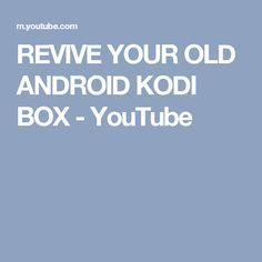 REVIVE YOUR OLD ANDROID KODI BOX - YouTube