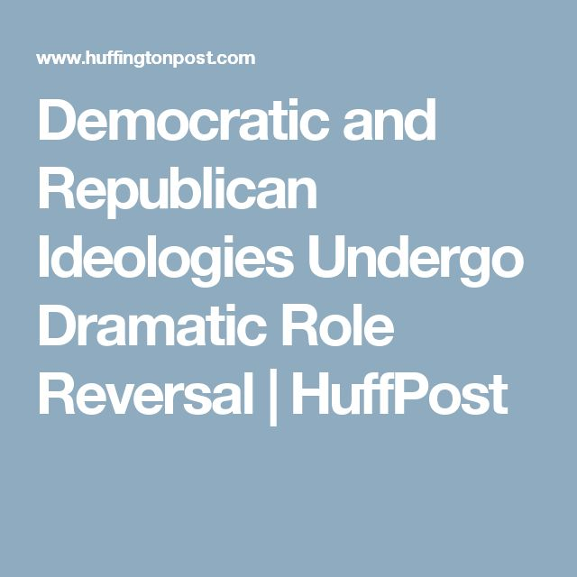 The Republican Party, once the liberal party is now the conservative Party. The Democratic Party, once the conservative party is now the liberal Party. The ideological role reversal is now complete.