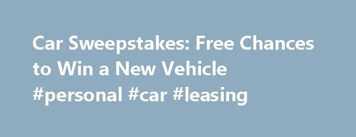 Car Sweepstakes: Free Chances to Win a New Vehicle #personal #car #leasing http://cars.remmont.com/car-sweepstakes-free-chances-to-win-a-new-vehicle-personal-car-leasing/  #car sweepstakes # Win a Car Today with These Vehicle Sweepstakes By Sandra Grauschopf. Contests & Sweepstakes Expert Sandra Grauschopf is a passionate sweeper with thousands of dollars worth of prize wins to her name. She has been writing and sharing advice about contests sweepstakes on the web for more than nine years…