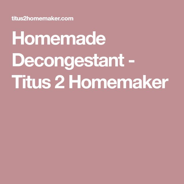 Homemade Decongestant - Titus 2 Homemaker