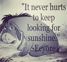 From Winnie the Pooh and Eeyore....and Tigger too!         Some days you have to revert to what you know, what comforts you, what makes you...