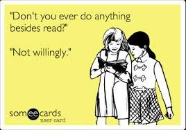"""Don't you ever do anything besides read?""  ""Not willingly."""