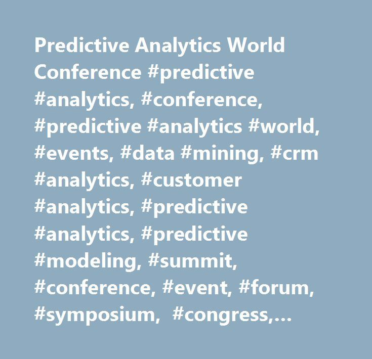 Predictive Analytics World Conference #predictive #analytics, #conference, #predictive #analytics #world, #events, #data #mining, #crm #analytics, #customer #analytics, #predictive #analytics, #predictive #modeling, #summit, #conference, #event, #forum, #symposium, #congress, #workshop, #big #data #conference…