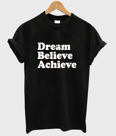 dream believe achieve  #tshirt #graphictee #awsome #tee #funnyshirt