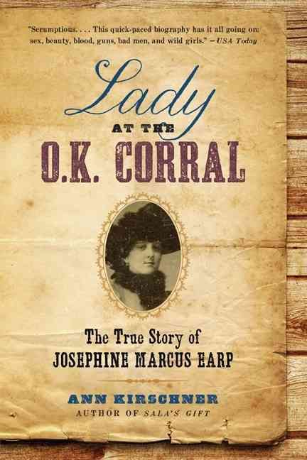 Lady at the O.K. Corral: The True Story of Josephine Marcus Earp by Ann Kirschner is the definitive biography of a Jewish girl from New York who won the heart of Wyatt Earp. For nearly fifty years, sh