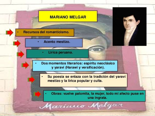MARIANO MELGAR  • Recursos del romanticismo.  • Lirica peruana.  • Acento mestizo.  • Su poesía se enlaza con la tradición del...