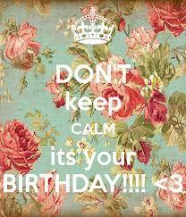 Resultado de imagen para don't keep calm its your birthday week