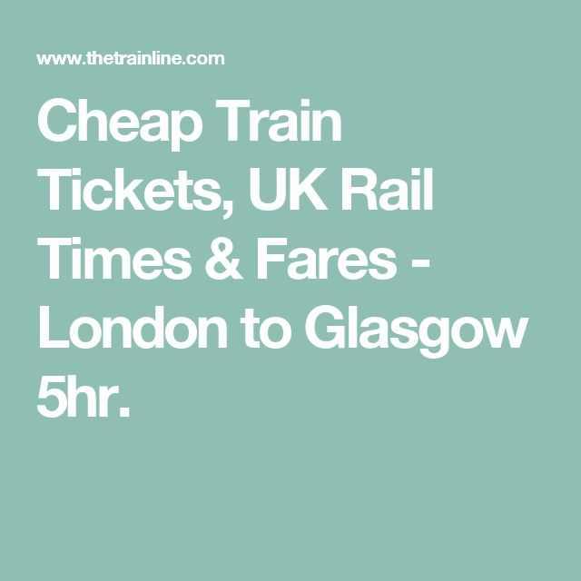 Cheap Train Tickets, UK Rail Times & Fares - London to Glasgow 5hr.