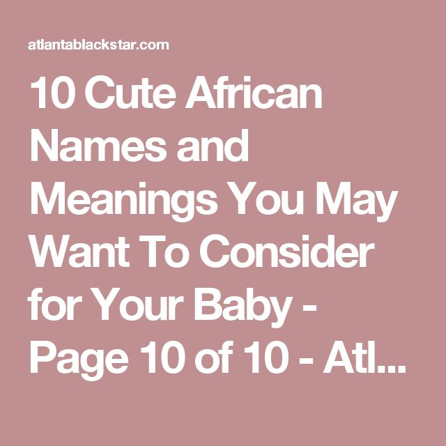 10 Cute African Names and Meanings You May Want To Consider for Your Baby - Page 10 of 10 - Atlanta Black Star