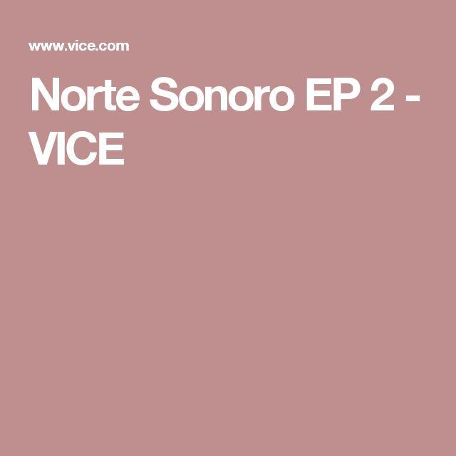 Norte Sonoro EP 2 - VICE