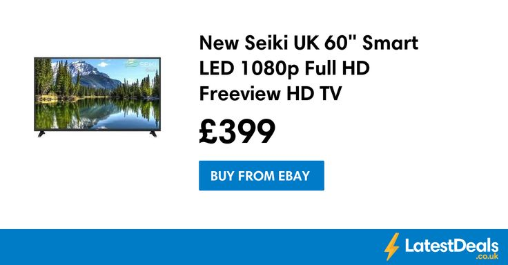 "New Seiki UK 60"" Smart LED 1080p Full HD Freeview HD TV, £399 at ebay"