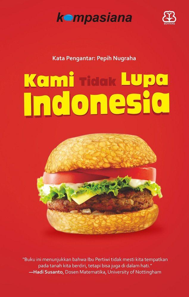 Kami Tidak Lupa Indonesia - Kompasiana