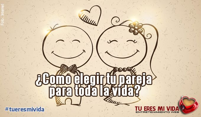 ¿Como elegir tu pareja para toda la vida?  Read more: http://www.tueresmivida.net/search/label/Temas%20de%20Pareja?updated-max=2014-06-18T11:35:00-07:00&max-results=20#ixzz37VJiVvvr