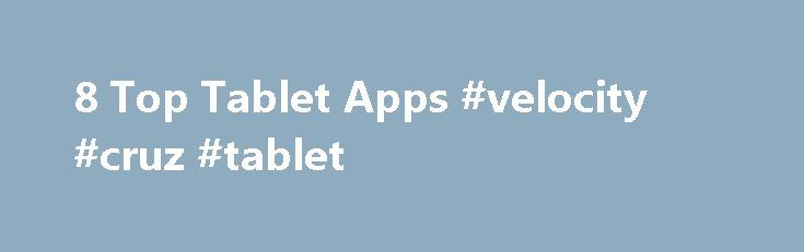 8 Top Tablet Apps #velocity #cruz #tablet http://tablet.remmont.com/8-top-tablet-apps-velocity-cruz-tablet/  8 Top Tablet Apps Tablets are more and more becoming a daily part of our lives. From entertainment to productivity tools, you'd be hard pressed to find a household without some sort of tablet ready on the coffee table. As tablets continue to become indispensable, developers are creating some useful and downright good looking apps. […]