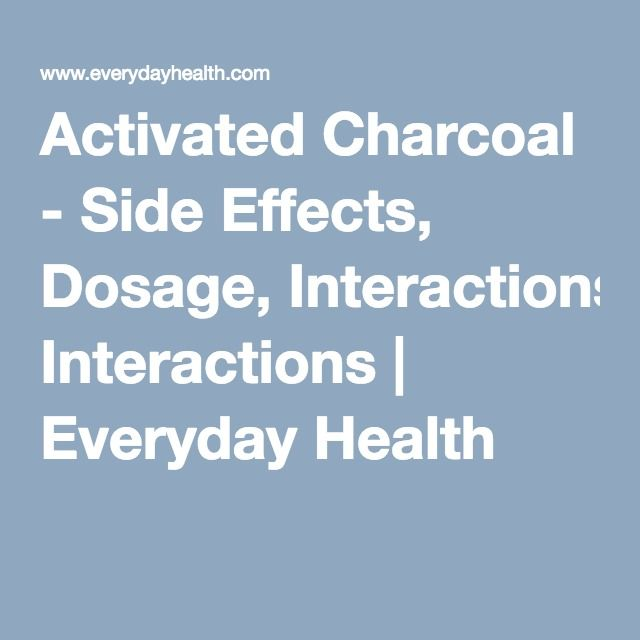Activated Charcoal - Side Effects, Dosage, Interactions | Everyday Health
