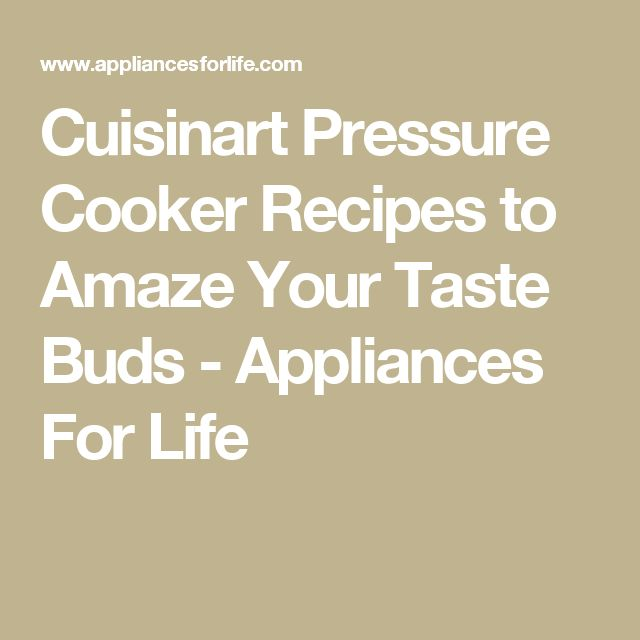 Cuisinart Pressure Cooker Recipes to Amaze Your Taste Buds - Appliances For Life