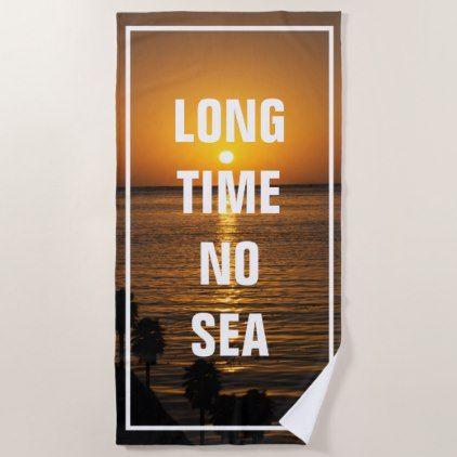 Long Time No Sea Funny Ocean Pun Beach Towel