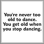 never too old to dance.