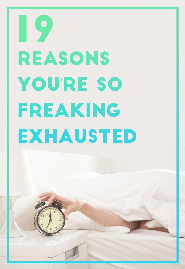 19 Reasons You're So Freaking Exhausted