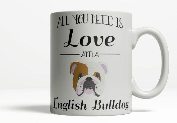 Taza de Bulldog Inglés  Todo que usted necesita es amor y un