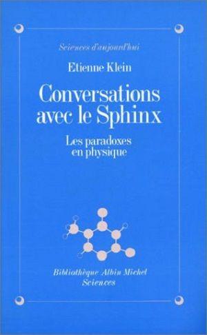 Etienne Klein - Conversations avec le sphinx - Les paradoxes en physique