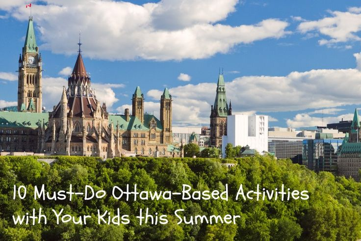 10 Must-Do Ottawa-Based Activities with Your Kids this Summer - Ottawa Valley Moms