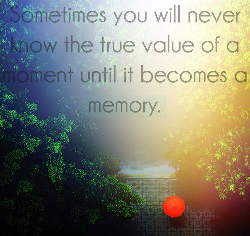 The true value of a moment life quotes quotes quote life truth wise advice wisdom life lessons