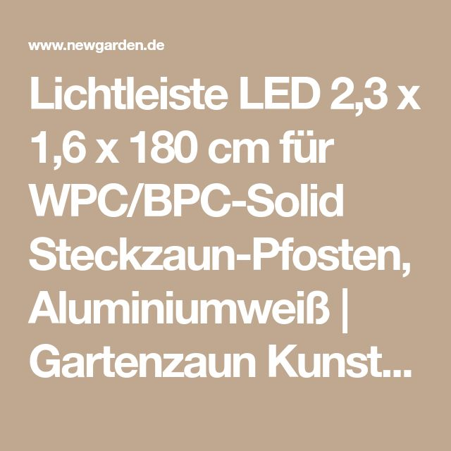 Lichtleiste LED 2,3 x 1,6 x 180 cm für WPC/BPC-Solid Steckzaun-Pfosten, Aluminiumweiß | Gartenzaun Kunststoff / WPC / Glas | Zäune | Newgarden