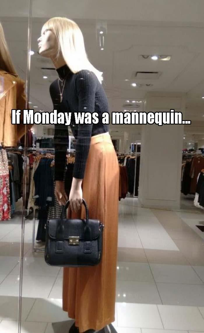If Monday Was A Mannequin funny true feeling down monday hilarious mannequin monday quotes happy monday monday humor