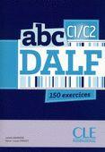 abc DALF C1-C2 [150 exercices]. Clé International. Livre de l'élève+CD. Auteurs: Isabelle Barrière, Marie-Louise Parizet