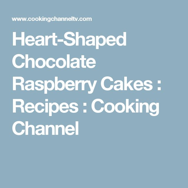 Heart-Shaped Chocolate Raspberry Cakes : Recipes : Cooking Channel
