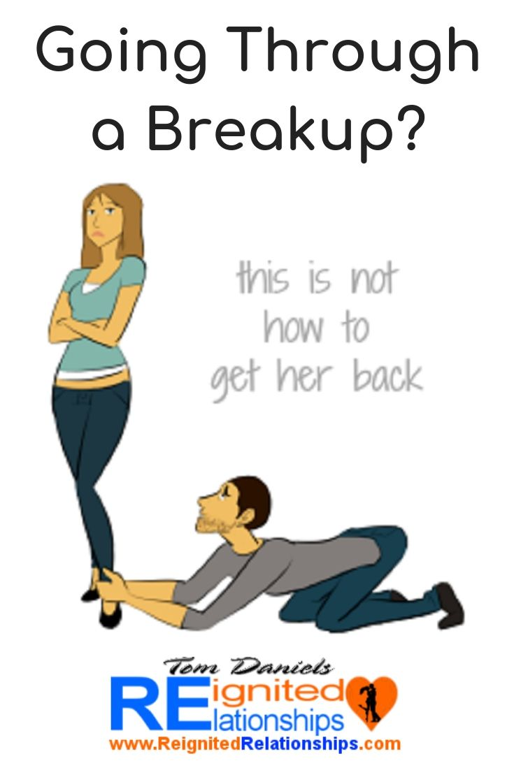 Going Through A Breakup This Is Not How To Get Her Back Relationship Breakup Get Her Back Relationship Help