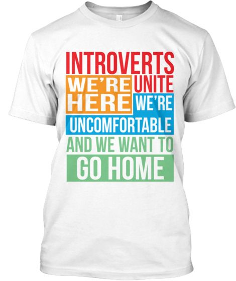 Introverts unite - We're here, we're uncomfortable, and we want to go home.