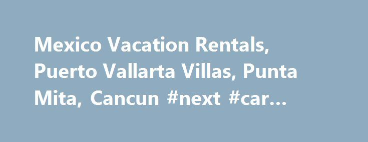Mexico Vacation Rentals, Puerto Vallarta Villas, Punta Mita, Cancun #next #car #rental http://rentals.nef2.com/mexico-vacation-rentals-puerto-vallarta-villas-punta-mita-cancun-next-car-rental/  #renta casas # Mexico Vacation Rentals, Hotels Travel Packages Villa Experience Mexico has all the ingredients you need to create a personalized luxurious vacation experience in the Mexican shores. Our team of travel experts have searched and gathered hundreds of outstanding luxury vacation rental…