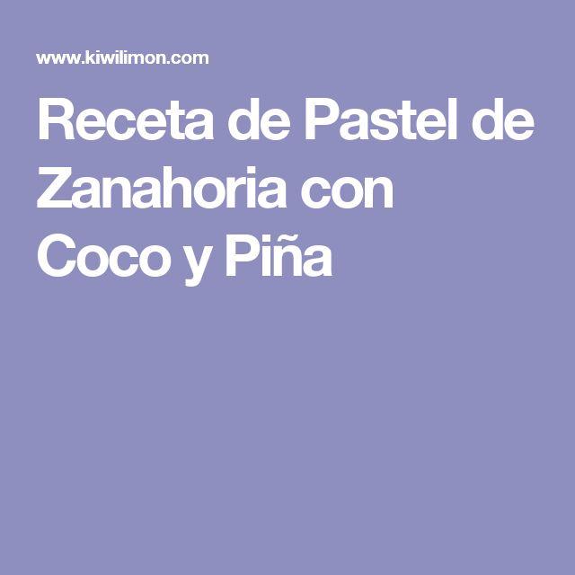 Receta de Pastel de Zanahoria con Coco y Piña