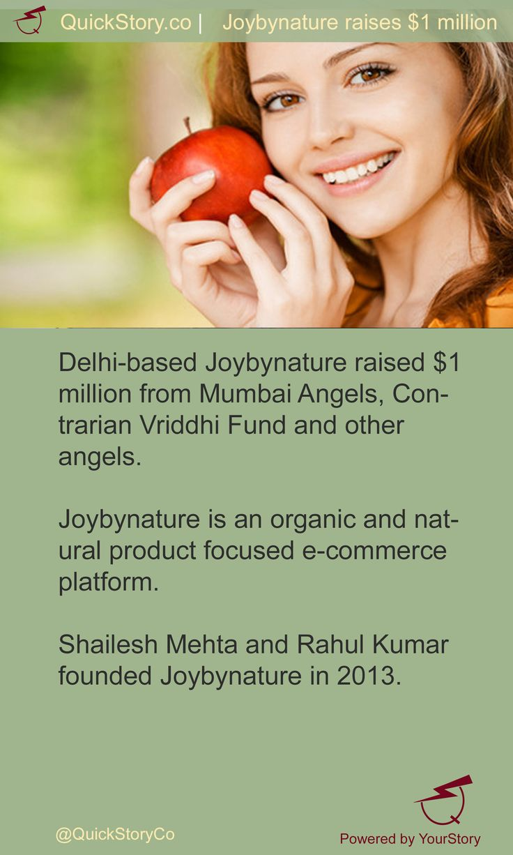 In July 2015, Joybynature raised $1 m from Mumbai Angels, Contrarian Vriddhi Fund and others.