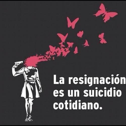 """""""La resignación es un suicidio cotidiano"""" #BZL2 #edudada"""