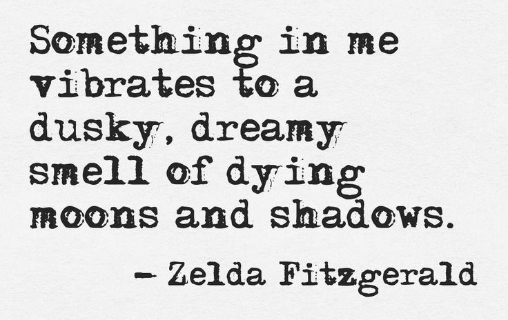 """Something in me ..."" -Zelda Fitzgerald"