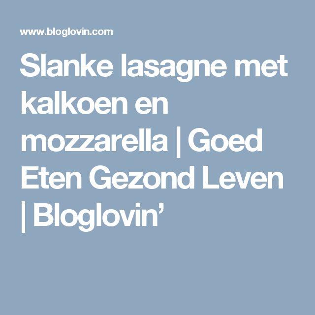 Slanke lasagne met kalkoen en mozzarella | Goed Eten Gezond Leven | Bloglovin'