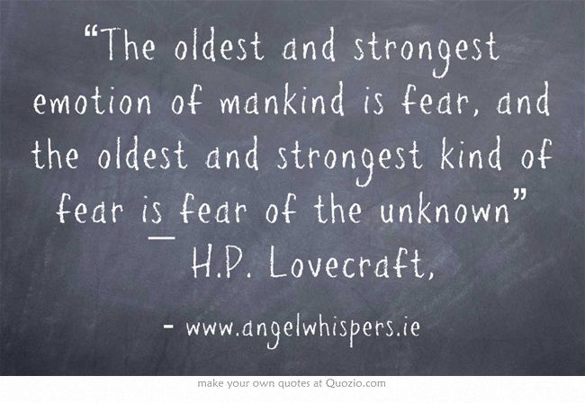 the oldest and strongest emotion of mankind is fear essay The endless opens with a quote from lovecraft's 1927 essay,  oldest and strongest emotion of mankind is fear, and the oldest and strongest kind of fear is fear.