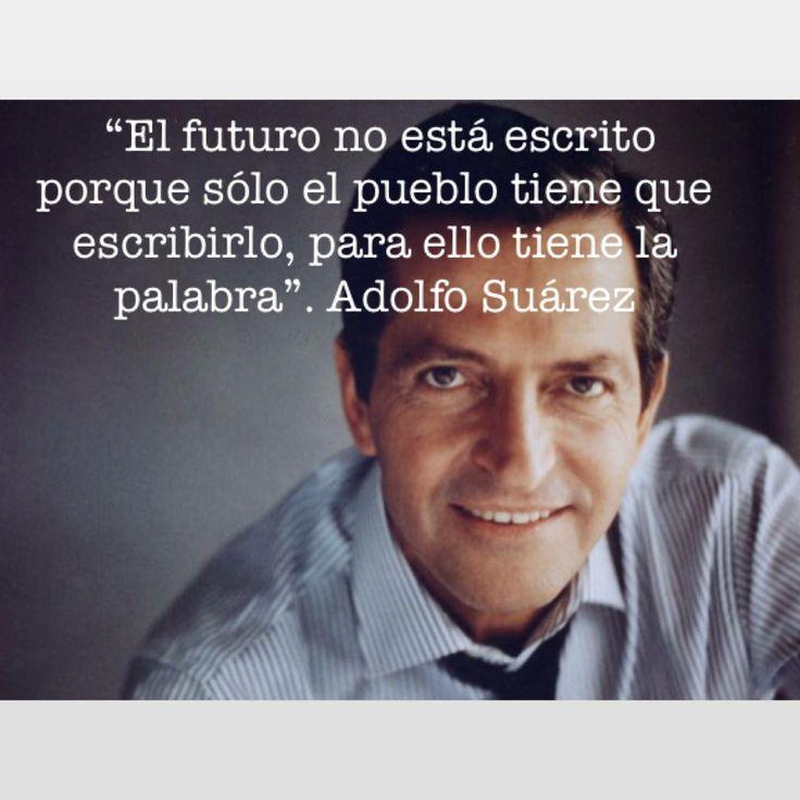 Pensamiento de Adolfo Suarez El futuro no está escrito, el pueblo tiene que escribirlo, para ello tiene la palabra