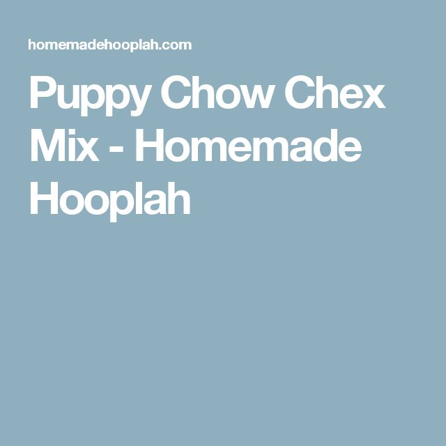 Puppy Chow Chex Mix - Homemade Hooplah