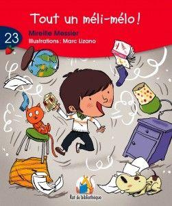 «Tout un méli-mélo!» Texte de Mireille Messier (ERPI, coll. Rat de bibliothèque) Chez Marius, la journée des corvées est toujours des plus rigolote! Illustré par Marc Lizano.