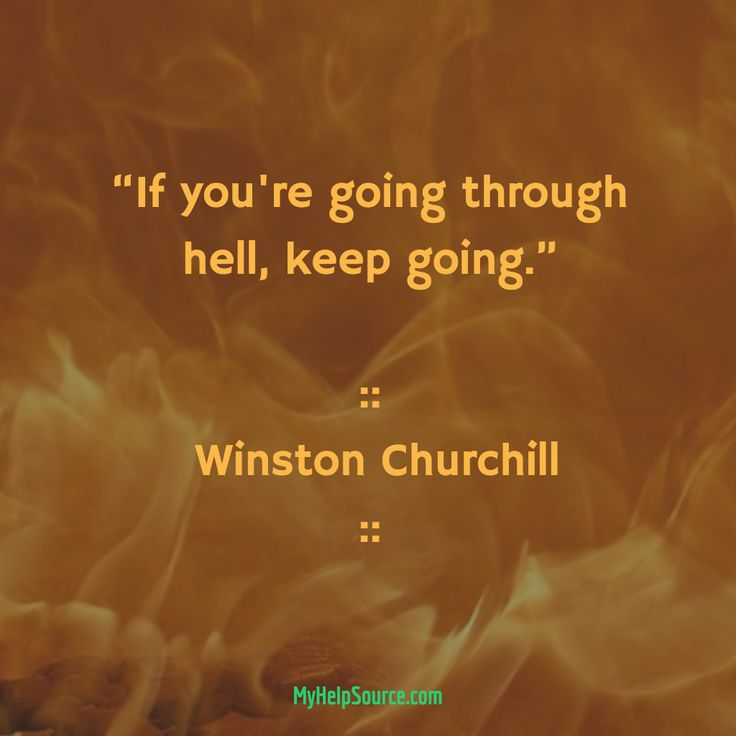 """If you're going through hell, keep going.""  ::  Winston Churchill ::"