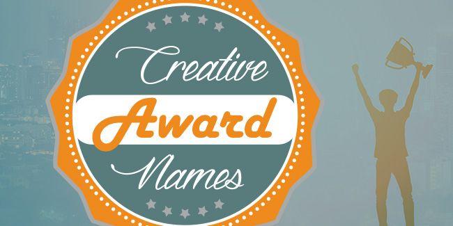 Creative Recognition Award Names 127 Creative Recognition Award Names