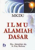 Judul : ILMU ALAMIAH DASAR Pengarang : Drs. Abdullah Aly Penerbit : Bumi Aksara