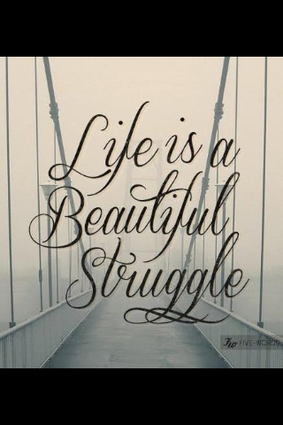 Life Is A Beautiful Struggle Good Quotes Pinterest Quotes